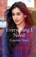 Everything I Need (Lauren/You) by jaureguixkordei