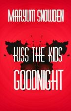 Kiss the kids goodnight - A compilation of scary stories by Mynames_not_Martin