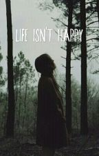Life isn't happy [BAIGTA] by mirus_viduje