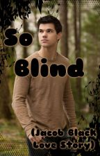 So Blind (Jacob Black Love Story) by Adeaborova