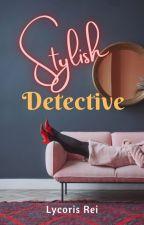 STYLISH DETECTIVE by Lycoris-Rei