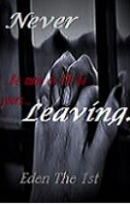 Never Leaving. by XxEden_xX