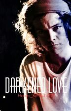 Darkend Love (Dark Harry Styles fanfic) xCompletedx by Hopless_Romantic2110