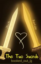 The Two Swords (Riptack fanfiction) by AlexTheFandomTrash