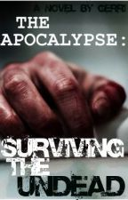 THE APOCALYPSE: Surviving The Undead! [book 1 of The Apocalypse Series] by gerri_lights