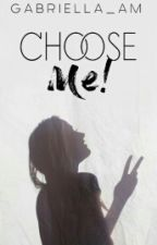 Choose Me! by Gabriella_am