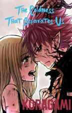 The Coldness that Separates Us [NaLu Fanfiction] by Koragami