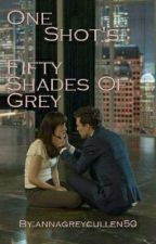 One Shot's Fifty Shades Of Grey by annagreycullen50