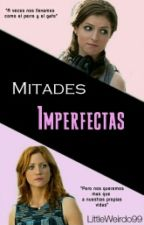 Mitades Imperfectas [×Bechloe×] by littleweirdo99