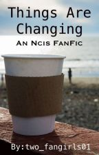Ncis: things are changing by two_fangirls01