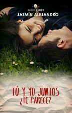 Tú y yo juntos ¿te parece? by BadGrey_11