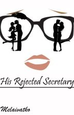 His Rejected Secretary by melaivatko