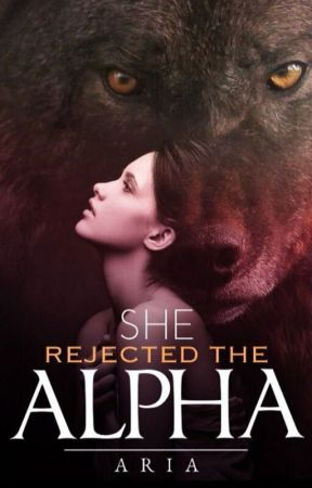 She Rejected The Alpha..!! by AriaCortez