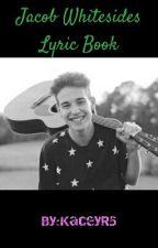 Jacob Whitesides Lyric Book by KaceyR5