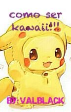 como ser kawaii!!! by VAL0LADY