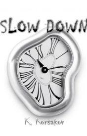 Slow Down by Korsakov