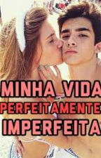 Minha Vida Perfeitamente Imperfeita by leticiamegda