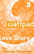 A Wattpad Love Story by Anaydena