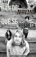 Fan de Nirvana que se Respeta by ApestoATeenSpirit