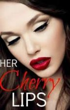 Her Cherry Lips (Billionaire) by jhinelle6