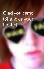 Glad you came (Shane dawson Fanfic) by hellokittylicious