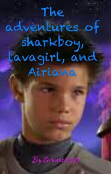 The adventures of sharkboy, lavagirl, and Airiana-complete