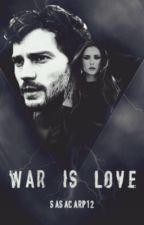 war is love /bientôt En Correction\ by sasacarp12