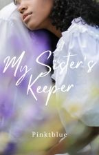 My Sister's Keeper by Pinktblue