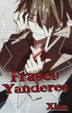 Frases Yanderes. by Xian-Desu