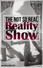 The Not So Real Reality Show by Fretti_Furetti