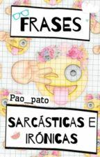 Frases Sarcásticas e Irónicas by Pao_pato