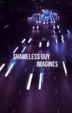 One Shots x Shameless Guys by -okayjerome