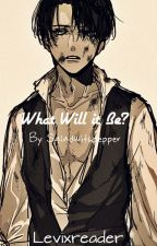 AOT:What will it be? (Levixreader) #Wattys2017 by ItsStooge