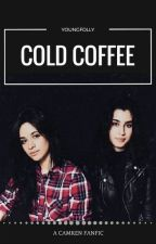 Cold Coffee (Camren) by youngfolly
