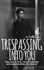 Trespassing In to You [On Hold] by mtatinium