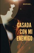 Casada Con Mi Enemigo © (#CCME) [Editando] by MusicPlease_