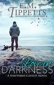 Love in Darkness (Castles on the Sand 2) by EmilyMahTippetts