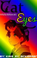 Cat Eyes (Ereri/Riren AU) by Keys_to_Kaleidoscope