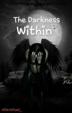 The Darkness Within by ADarkPoet_