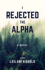 I Rejected The Alpha by Kaholo3