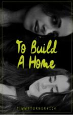 To build a home (Camren)(REWRITING) by Timmyturner41