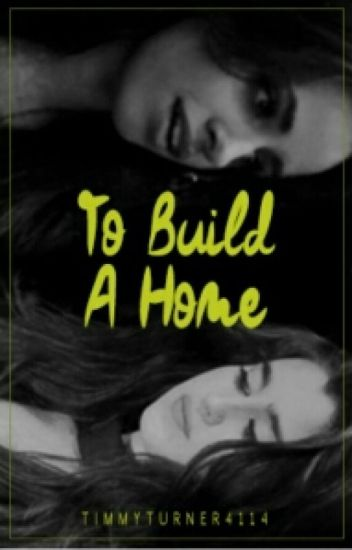 To build a home (Camren)(REWRITING)