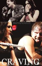Craving (Dean Ambrose and Brie Bella story) by derangedfringe-