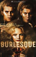Burlesque |TVD and TO Fanfiction| by catelbridge