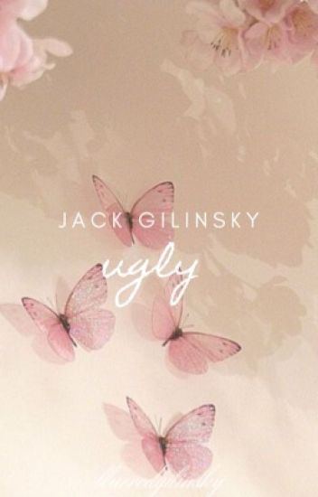 Ugly ☼ J .Gilinsky [ EDITING ]