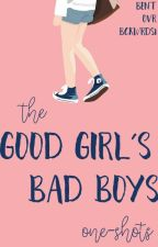 •The Good Girl's Bad Boys• One-Shots Fanfiction by BentOvrBckwrds1