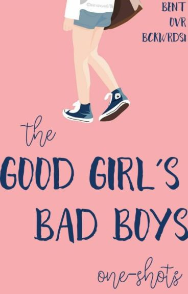 •The Good Girl's Bad Boys• One-Shots Fanfiction