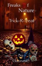 Freaks of Nature: Trick-R-Treat by Claceves15