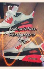 Chronique de Ness:Kidnapper par un thug by ManiiiiSnts