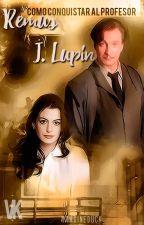 Cómo conquistar al profesor Remus J. Lupin. by ImagineDuck